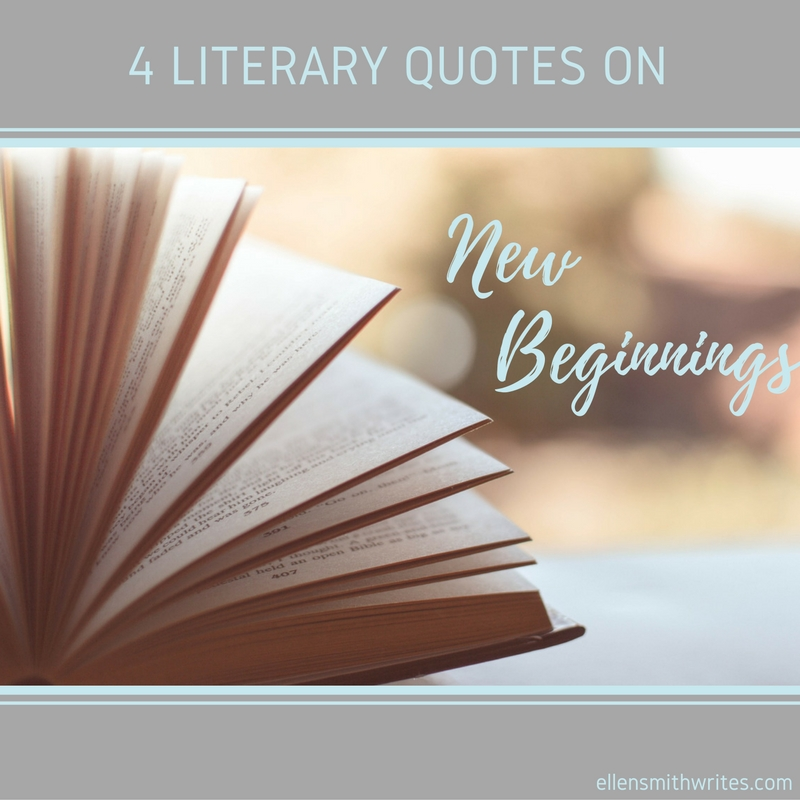 4 Literary Quotes on New Beginnings | ellensmithwrites.com