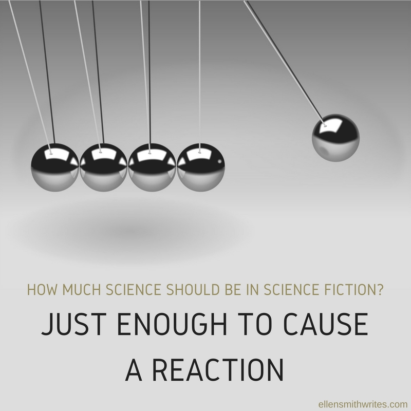 How much science should be in science fiction? Just enough to cause a reaction. | ellensmithwrites.com