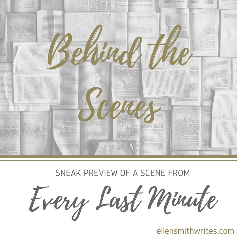 Behind the Scenes: Sneak Preview of a Scene from EVERY LAST MINUTE || www.ellensmithwrites.com