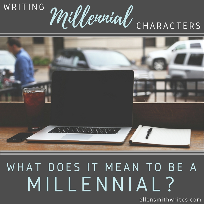 Writing Millennial Characters: What Does It Mean To Be A Millennial? || www.ellensmithwrites.com