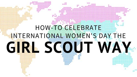 ca04947d9a8 Celebrating International Women's Day the Girl Scout Way — katelynshelby