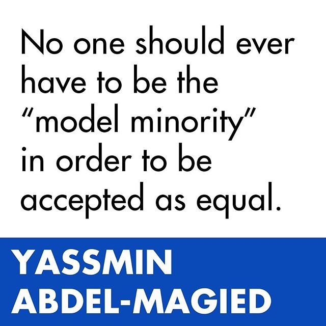 """No one should ever have to be the ""model minority"" in order to be accepted as equal."" - @yassmin_a"