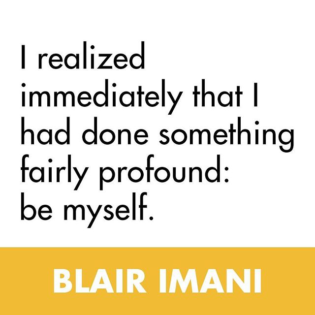 "It's okay to be yourself! ""I REALIZED IMMEDIATELY THAT I HAD DONE SOMETHING FAIRLY PROFOUND: BE MYSELF."" - @blairimani"