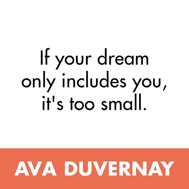".@ava reminds us: ""IF YOUR DREAM ONLY INCLUDES YOU, IT'S TOO SMALL."" #worktogether #buildtogether"