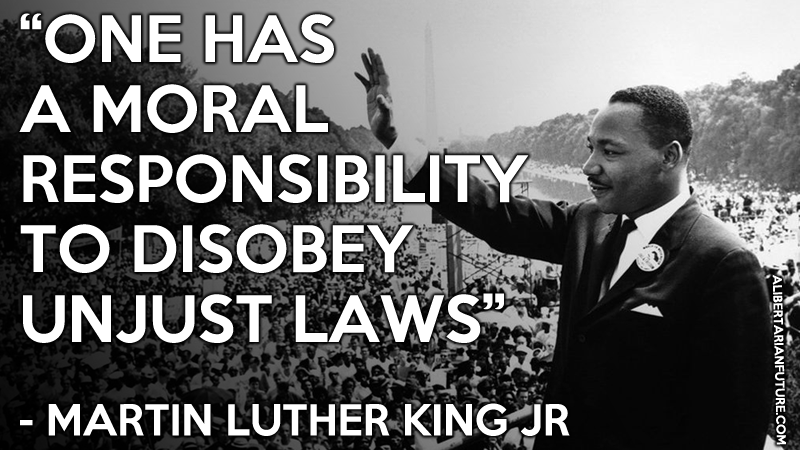 one-has-a-moral-responsibility-to-disobey-unjust-laws-martin-luther-king-libertarian-quote.png
