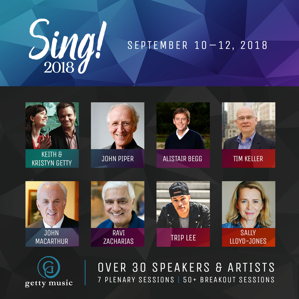 Join us for Sing 2018! - Join thousands of pastors, musicians and church leaders in Nashville, TN, for the Getty Music Worship Conference: Sing! 2018 Sept. 10-12. Featuring John Piper, John MacArthur, Alistair Begg, Tim Keller, Ravi Zacharias, Sally Lloyd Jones, Trip Lee, Stuart Townend and over 30 additional speakers, this conference is designed to encourage churches towards a deeper, more dynamic view of theology, artistry and mission in congregational singing. Use Code GETTYFRIEND to save $20 on Early Bird Rate (single registrations) CLICK HERE TO REGISTER!