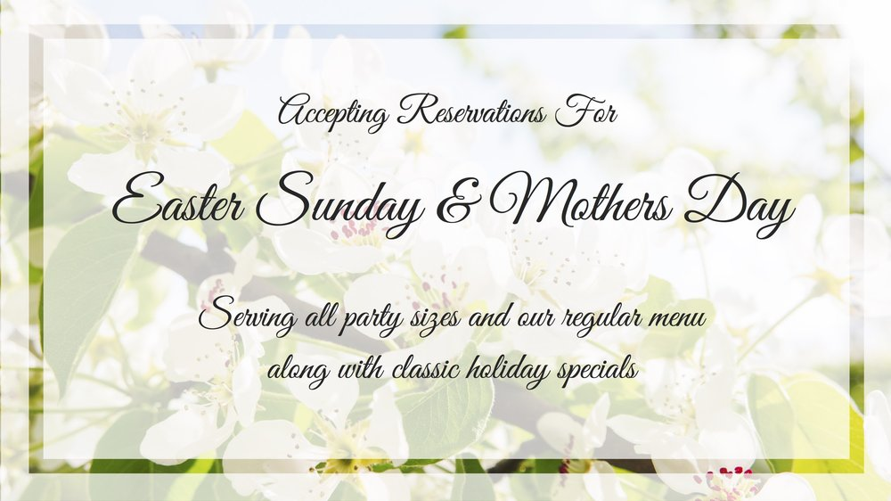 Open for both easter sunday & mothers day. Accepting reservations for all party sizes. Serving our regular menu along with classic holiday specials..jpg