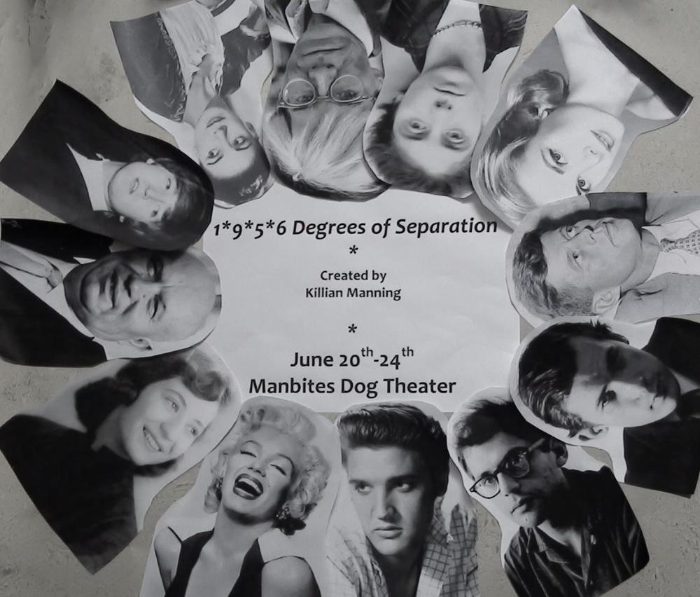 1*9*5*6 Degrees of Separation      Created by Killian Manning      June 20-­‐24, 2012          It's 1956, a very significant year for a lot of people, including Elvis Presley, Grace Kelly, Andy Warhol, Marilyn Monroe, Nikita Khrushchev, Glenn Gould, Dwight Eisenhower, and many others. Inspired by the Olympics, the Suez Crisis, TV Game shows, the birth of the Beats, and the year of her birth, Manning's latest performance piece,  1*9*5*6 Degrees of Separation , explores the imaginary time/space that might have been. Worlds collide when JFK competes in the Olympics, Khrushchev hosts a game show, Cathy Manning meets Ike, and Marilyn, Grace, and Margot Fonteyn have a slumber party. Although no appearance by Kevin Bacon is scheduled, we can promise an evening full of humor, insight, pathos, and joyful possibility.     Featuring: Joe Baldock, Sarah Adams Bean, Nicola Bullock, Marcia Edmundson, J Evarts, Leigh Hall, Derrick Ivey, Jonathan Leinbach, Elisabeth Johnson, Nik Stasuli, Ronnie West, and Matthew Young.      PERFORMANCES:    Wednesday-Sunday June 20-24, 2012     Shows at 8:15 except Sunday June 24 at 3:15     Friday June 22: Post-performance reception featuring Fabulous Fifties Finger Food prepared by Peau Parker           TICKETS:    • $17 Fri/Sat/Sun; $12 Wed/Thur     • Discounts available for Seniors/Military/Students     • Season Vouchers accepted for all shows     Buy tickets online:   www.manbitesdogtheater.org       Or by phone:  919.682.3343            LOCATION:       Manbites Dog Theater, 703 Foster Street in Durham