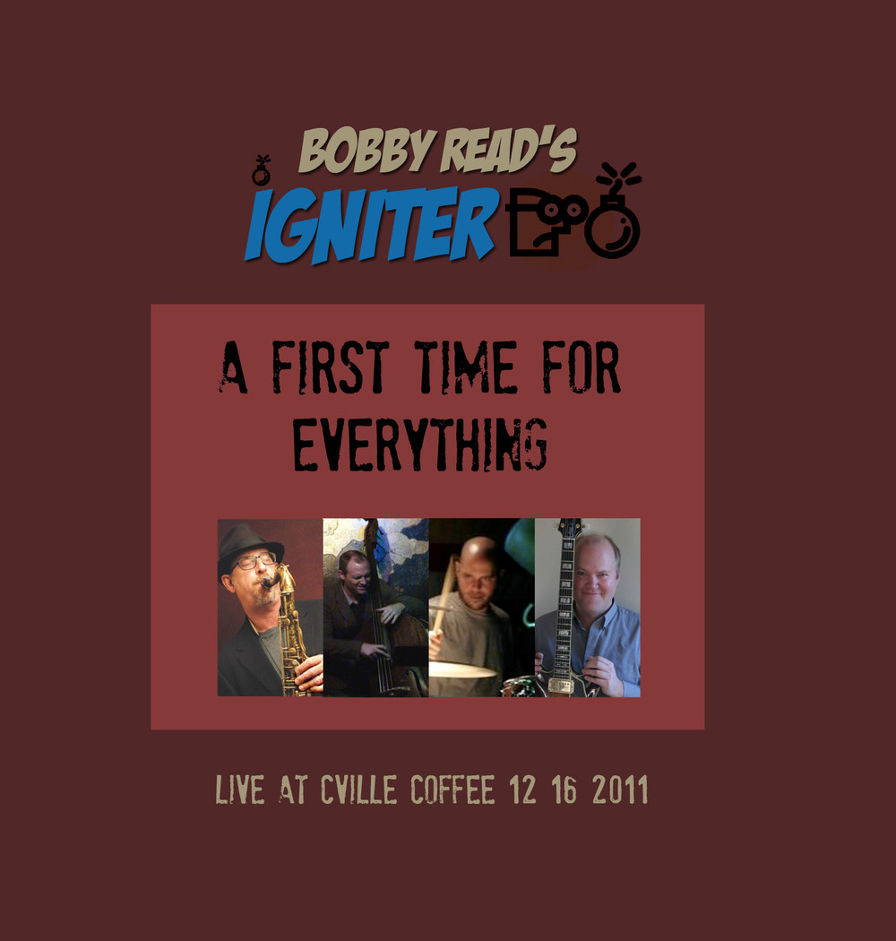 Bobby Read's Igniter - A First Time for Everything