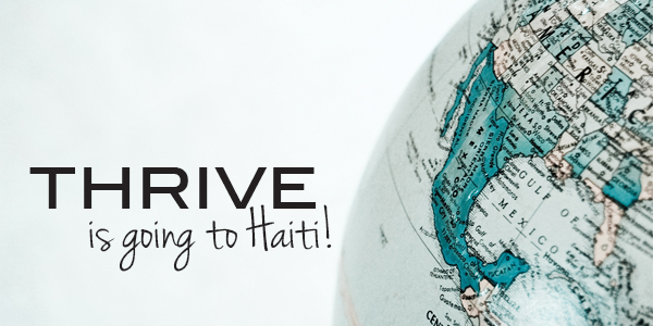 Thrive is going to Haiti