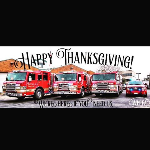Have a safe and happy Thanksgiving everybody! If you need us, just give us a call. The number is 911. #wpffa  #thanksgiving