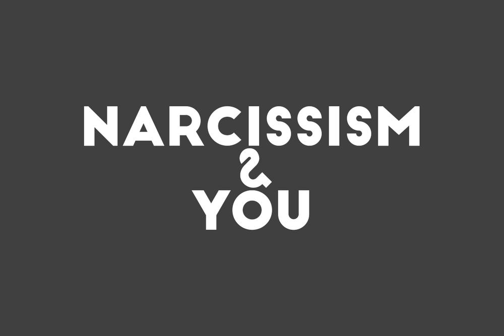 Narcissism & You