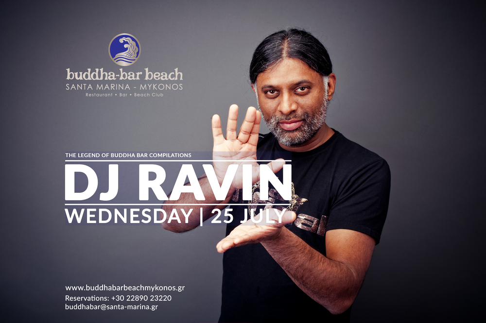- DJ RAVIN JULY 25TH We are so happy to announce that world famous DJ Ravin from Buddha will join on Wednesday, July 25th for an unforgettable party!