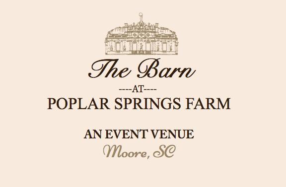The Barn at Poplar Springs Farm    260 Blackwood Store Rd  Moore, SC 29369  864-680-7557  thebarnatpoplarspringsfarm@aol.com   www.thebarnatpoplarspringsfarm.com