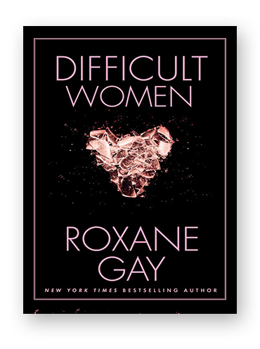 Difficult Women by Roxane Gay on Scribd
