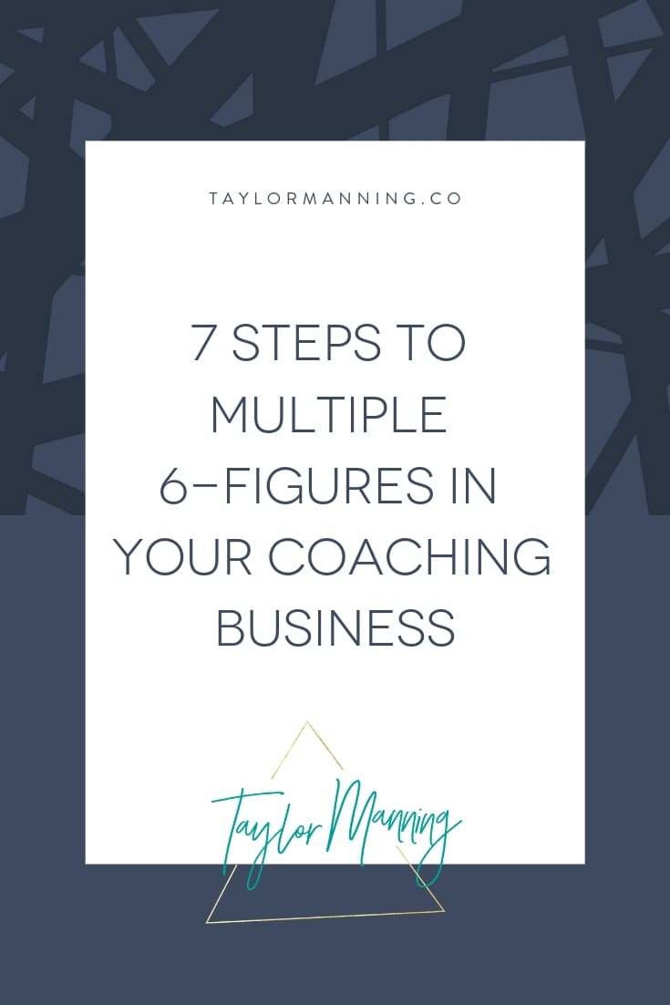 7 Things You need In Place to Get to Multiple 6-Figures in Your Coaching Business Online