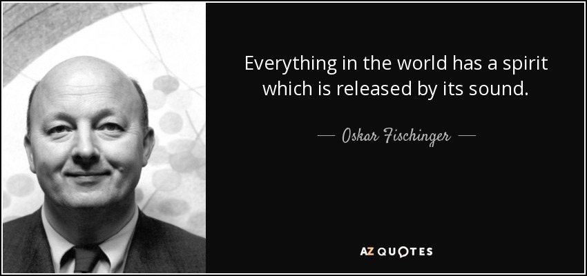 quote-everything-in-the-world-has-a-spirit-which-is-released-by-its-sound-oskar-fischinger-61-78-40.jpg