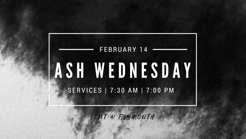 ASH WEDNESDAY SERVICES | February 14 | 7:30 AM & 7:00 PM - During the eight century, the church began observing Ash Wednesday, the first day of Lent, as a solemn day of confession. The journey to Easter begins with the sign of ashes, an ancient sign that speaks of the frailty and uncertainty of human life.