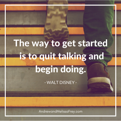 """The Way Get Started Is To Quit Talking And Begin Doing."" -Walt Disney.png"