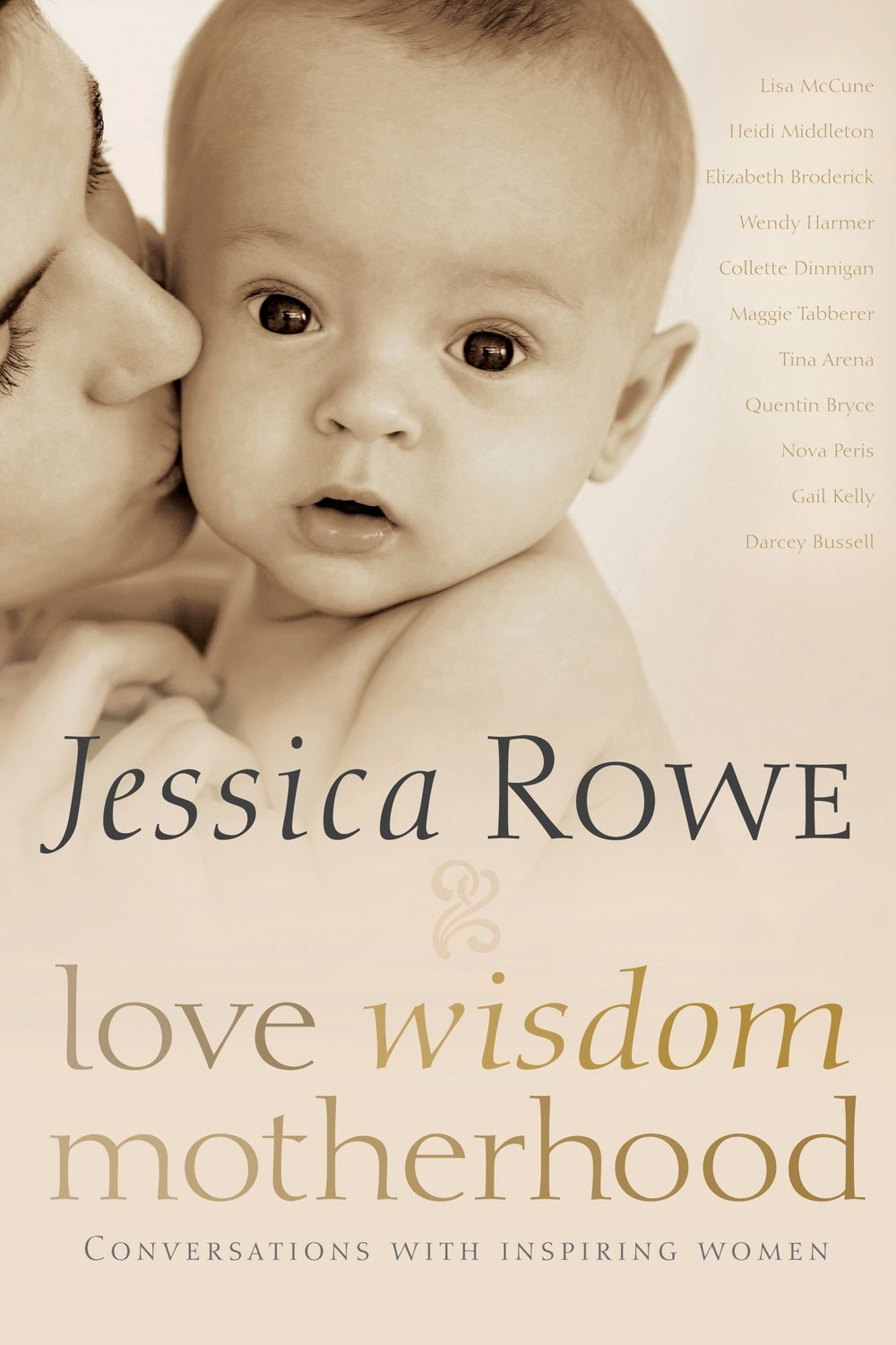 Love. Wisdom. Motherhood. - Heartwarming, inspirational, funny and revealing, Jessica interviews some of Australia's most influential women about their experience of becoming a mother.