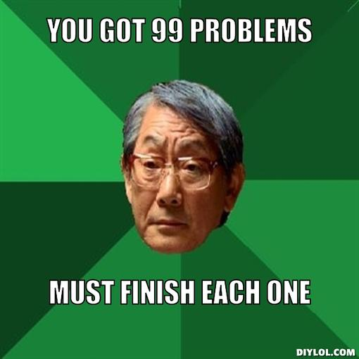 high-expectations-asian-father-meme-generator-you-got-99-problems-must-finish-each-one-522598.jpeg