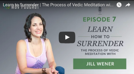 PODCAST: LEARN TO SURRENDERJill discusses the practice and benefits of Vedic Meditation in this podcast from MindBodyVortex.com -