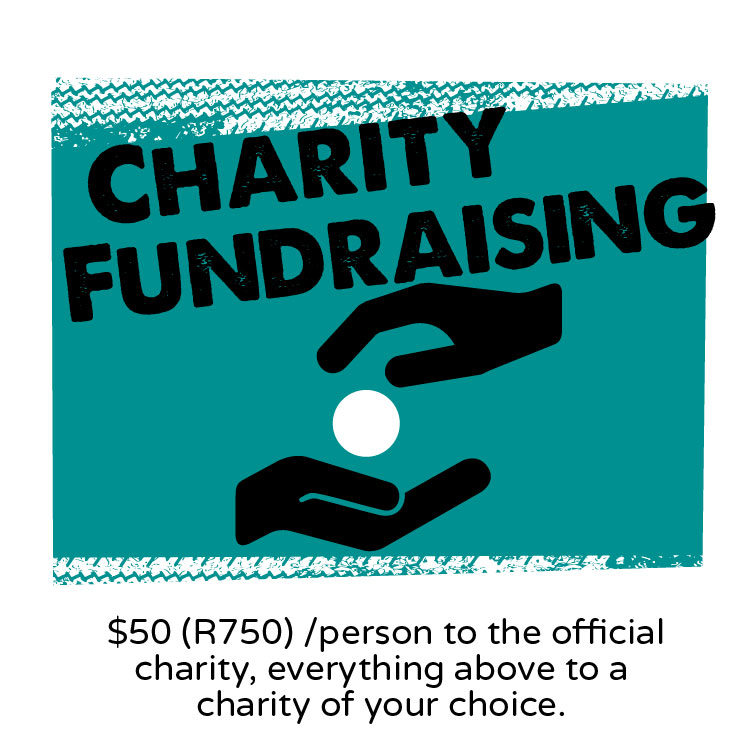 Charity Fundraising:  $50 (R750) /person to the official charity, everything above to a charity of your choice.