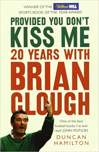 PROVIDED YOU DON'T KISS ME: 20 YEARS WITH BRAIN CLOUGH