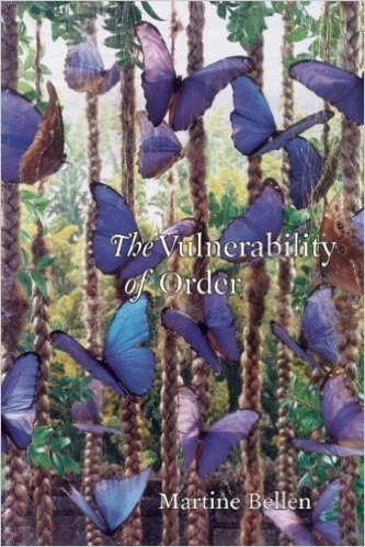The Vulnerability of Order by Martine Bellen