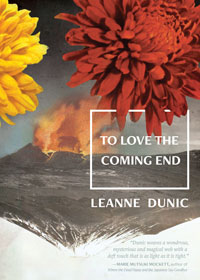 To Love the Coming End By Leanne Dunic Price: $13.95