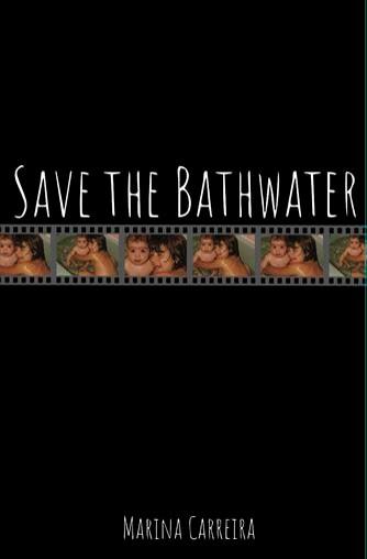 Save the Bathwater   Marina Carreira