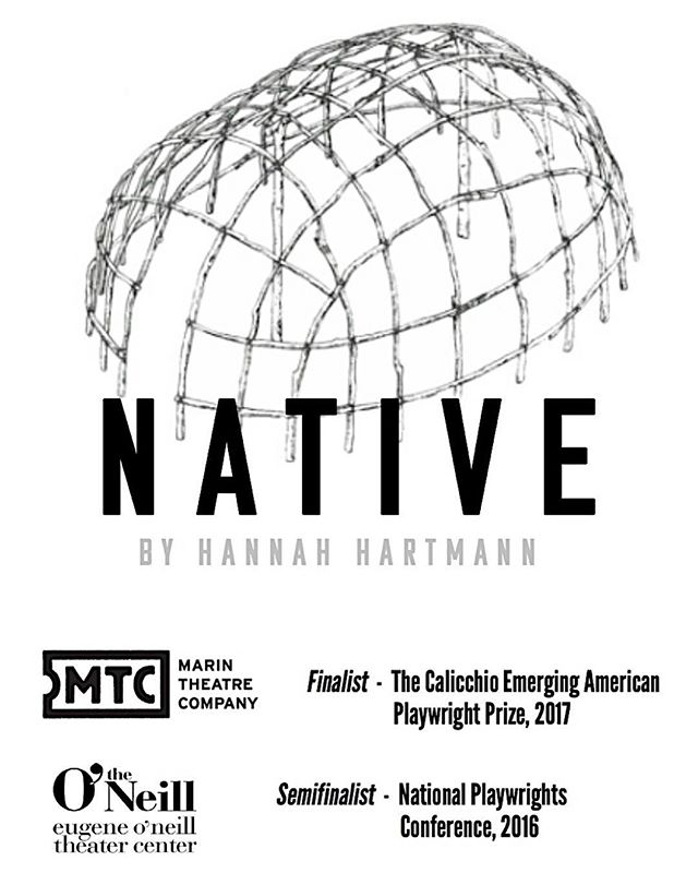 Last month, NATIVE was named a Finalist for the 2017 David Calicchio Emerging American Playwright Prize! Thank you Marin Theatre Company for recognizing my work, and thank you to all the fellow playwrights who were there in the early pages and later drafts!! Let us keep going, keep going, keep going, keep going. And keep going.