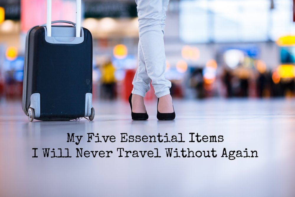 My Five Essential Items I Wil Never Travel Without Again