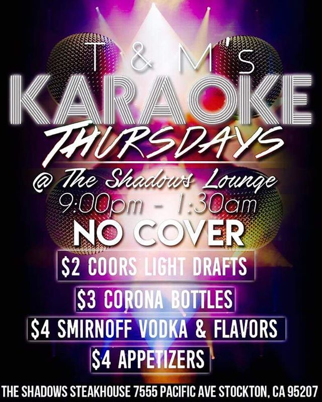 Join your favorite Bartenders Terri & Marci for some awesome KARAOKE hosted by Miss Monique Austin every Thursday 9pm-1:30am only @ The Shadows Lounge (located behind Popeye's Chicken On Pacific Avenue)  Drink Specials: •$2 Coors Light Draft •$3 Corona Bottles •$4 Smirnoff Vodka & Flavors $4 APPETIZERS ALL NIGHT •Mozzarella Sticks •Onion Rings •Deep Fried Mushrooms •Chicken Strips (3) •Chips & Salsa •Garlic Cheese Bread •Pizza Bread  Come drink, dance, eat, and enjoy KARAOKE every Thursday with us at The Shadows Lounge! #shadowsteakhouse #Stockton #stocktonnightlife #karaoke #club #stocktonca