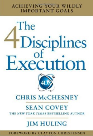 The 4 Disciplines of Execution by Chris McChesney, Sean Covey and Jim Huling