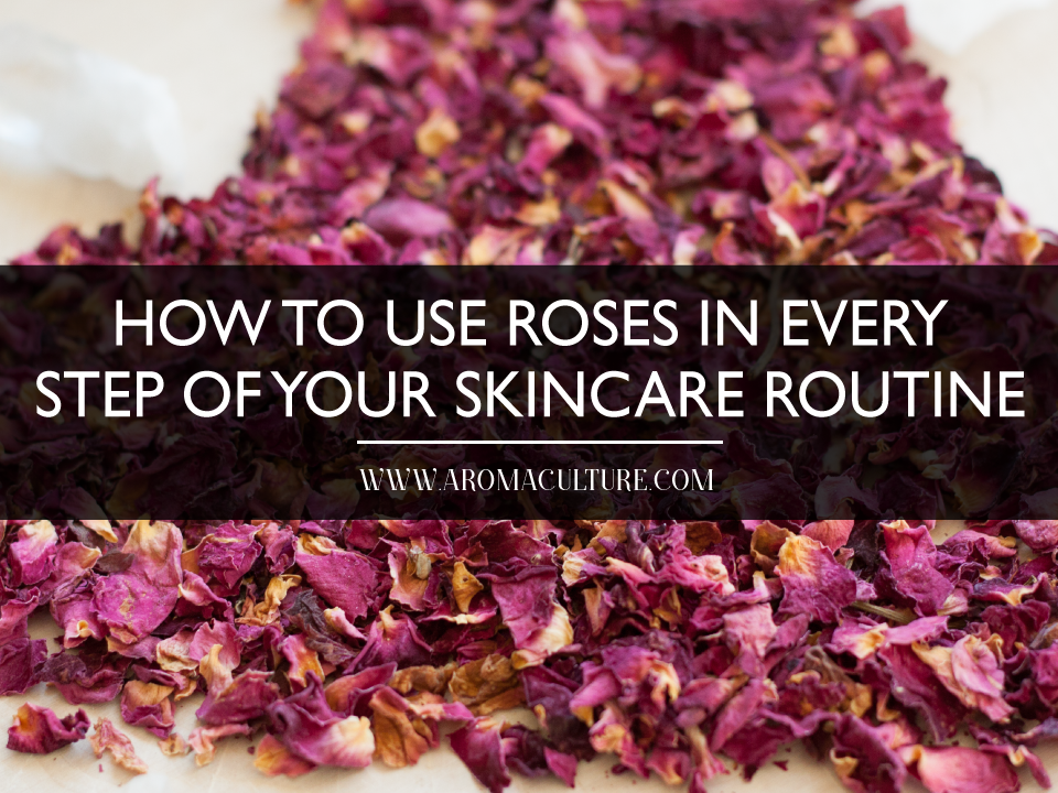 HOW-TO-USE-ROSES-IN-EVERY-STEP-OF-YOUR-SKINCARE-ROUTINE.png