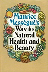 maurice messegue way to natural health and beauty.jpg