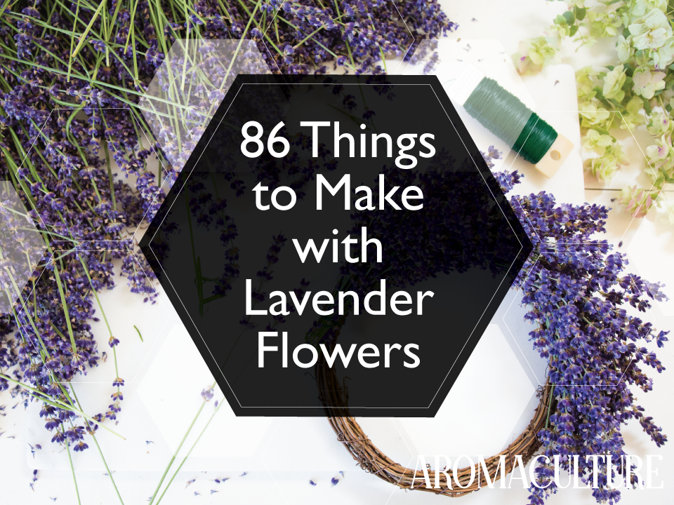 86-things-to-make-with-lavender-flowers-aromaculture.png