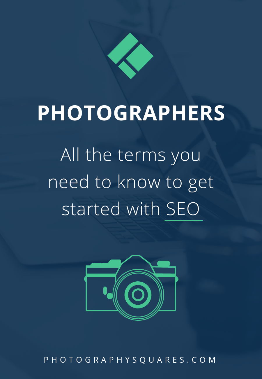 SEO Basics for photographers. All the vocabulary you need to know to be successful with SEO || www.photographysquares.com