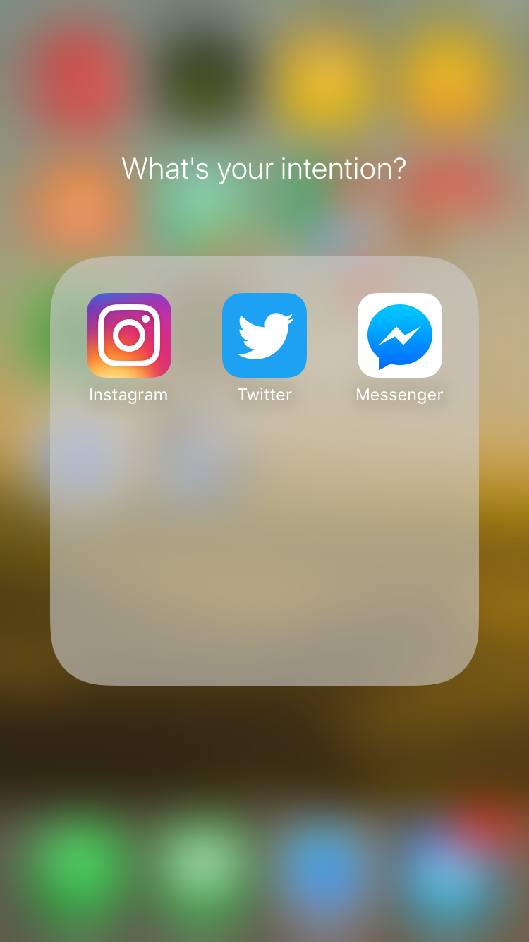The folder where I keep my social media apps on my iPhone. The question gives me a chance to stop and check-in with myself before engaging online.
