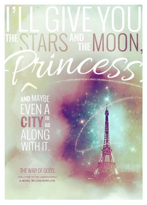 """I'll give you the stars and the moon, Princess. And maybe even a city to go along with it."""""""