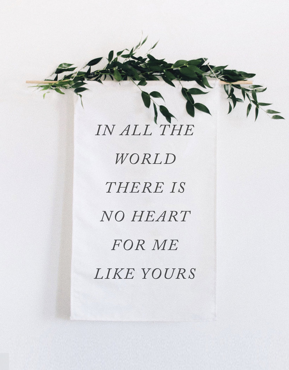 In All the World There Is No Heart For Me Like Yours Wedding Banner by Quinn Luu