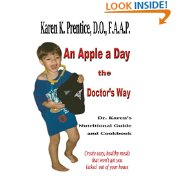 An Apple a Day the Doctor's Way: Dr.Karen's Nutritional Guide and Cookbook