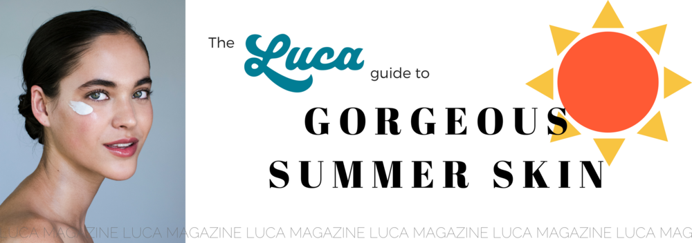 Luca Magazine Summer 2018 Summer Skin