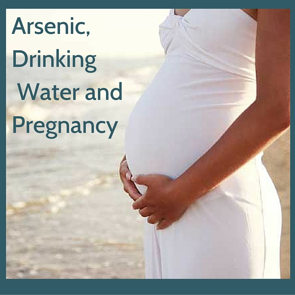 Arsenic, Drinking  Water and Pregnancy
