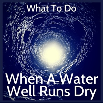 What To Do If A Water Well Runs Dry