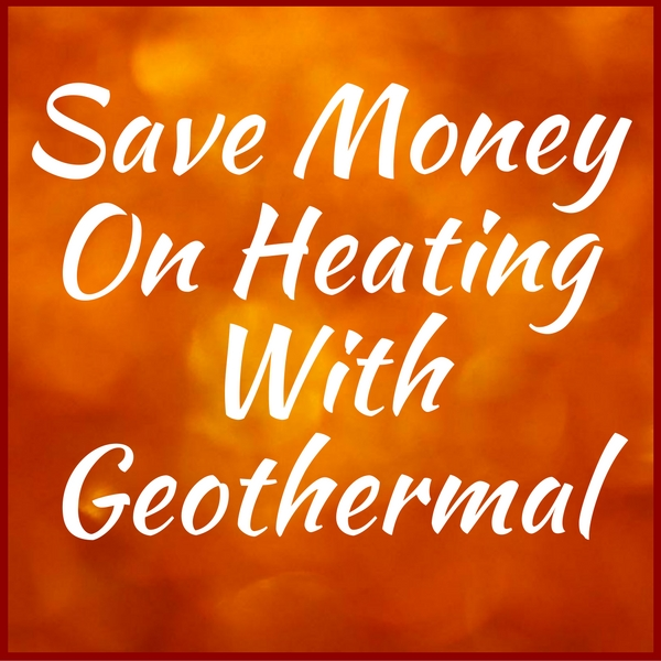 Save Money On Heating With Geothermal