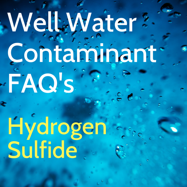 Hydrogen Sulfide Well Water Contamination and Treatment