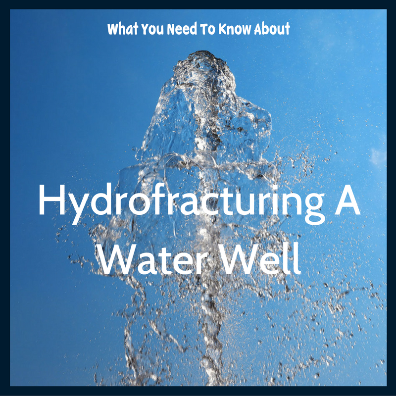 What You Need To Know About Hydrofracturing A Water Well