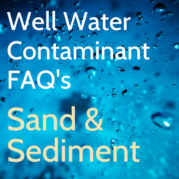 Water Well Contamination FAQ's Sand & Sediment